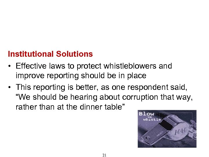 Recommendations for Combating Corruption (Cont'd) Institutional Solutions • Effective laws to protect whistleblowers and