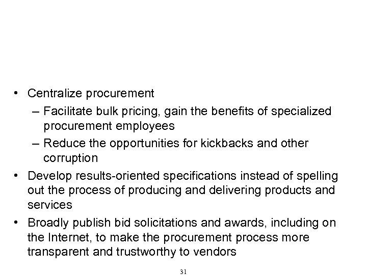 Procurement That Resists Corruption (Cont'd) • Centralize procurement – Facilitate bulk pricing, gain the