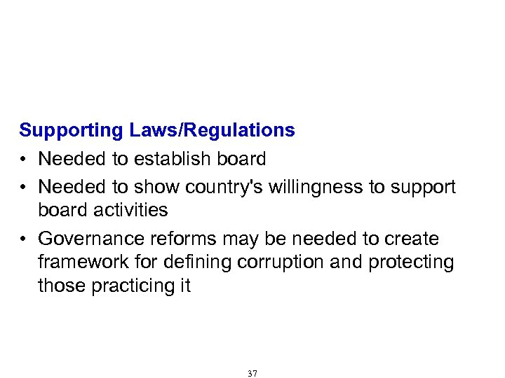 Characteristics of Effective Anti-Corruption Boards/Commissions (Cont'd) Supporting Laws/Regulations • Needed to establish board •