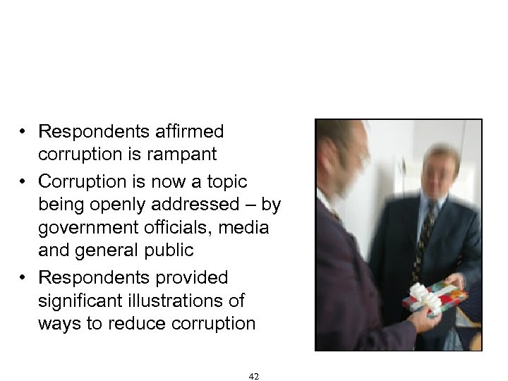 Closing Thoughts • Respondents affirmed corruption is rampant • Corruption is now a topic