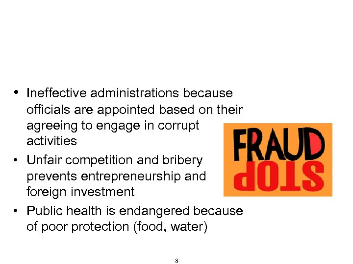 Fraud and Corruption – Definition, Types and Consequences (Cont'd) • Ineffective administrations because officials
