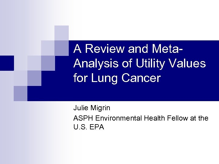 A Review and Meta. Analysis of Utility Values for Lung Cancer Julie Migrin ASPH