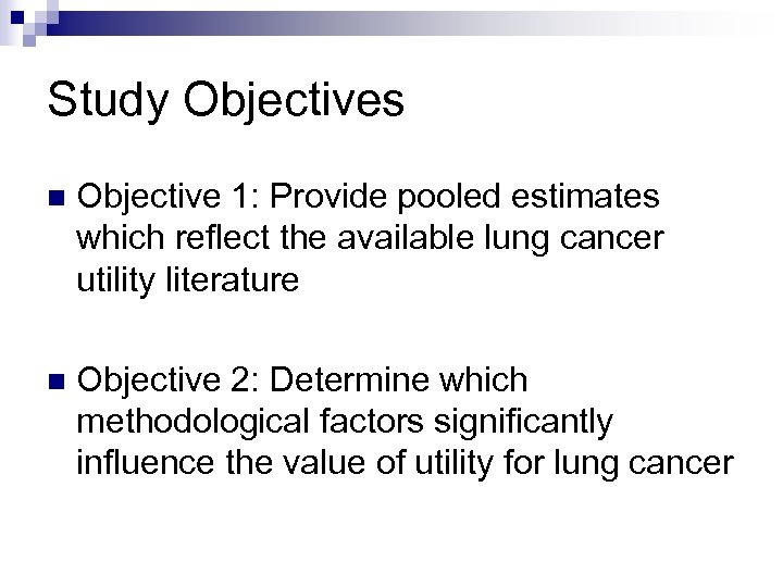 Study Objectives n Objective 1: Provide pooled estimates which reflect the available lung cancer