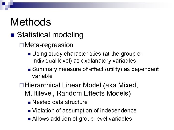 Methods n Statistical modeling ¨ Meta-regression Using study characteristics (at the group or individual