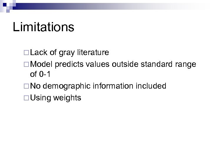 Limitations ¨ Lack of gray literature ¨ Model predicts values outside standard range of