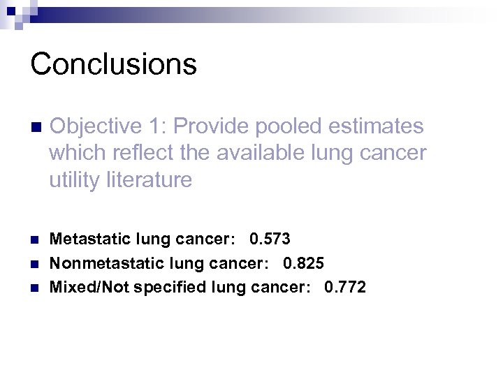 Conclusions n Objective 1: Provide pooled estimates which reflect the available lung cancer utility