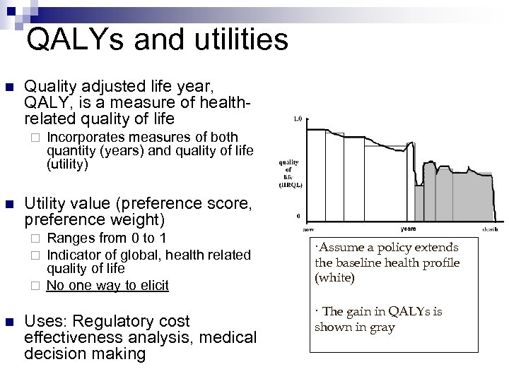 QALYs and utilities n Quality adjusted life year, QALY, is a measure of healthrelated