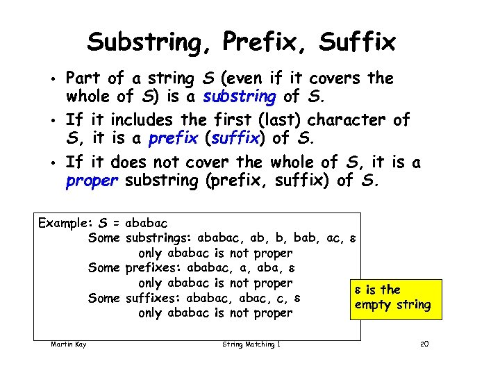 Substring, Prefix, Suffix • • • Part of a string S (even if it