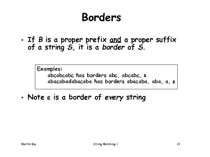 Borders • If B is a proper prefix and a proper suffix of a