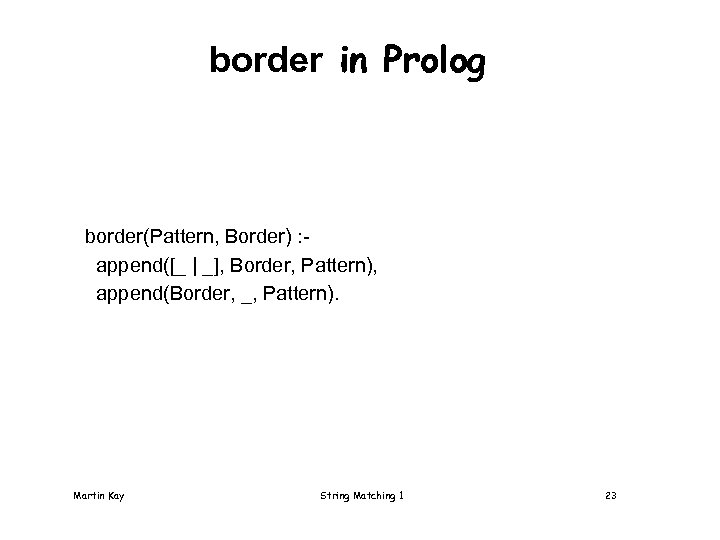border in Prolog border(Pattern, Border) : append([_ | _], Border, Pattern), append(Border, _, Pattern).