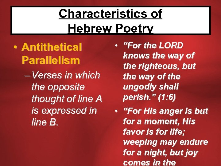 Characteristics of Hebrew Poetry • Antithetical Parallelism – Verses in which the opposite thought