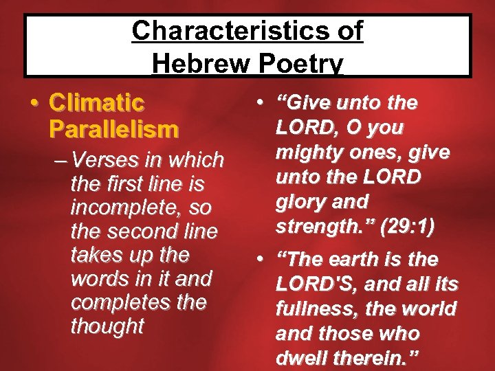 Characteristics of Hebrew Poetry • Climatic Parallelism – Verses in which the first line