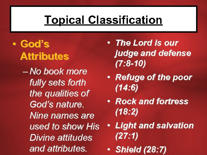 Topical Classification • God's Attributes – No book more fully sets forth the qualities