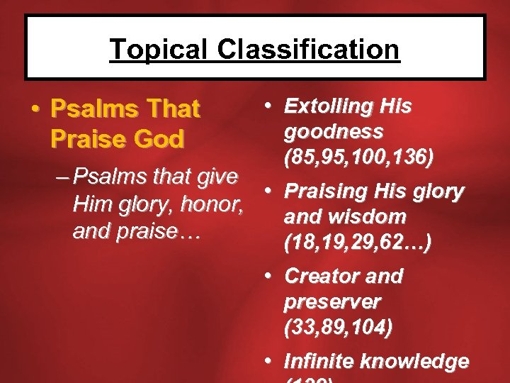 Topical Classification • Psalms That Praise God • Extolling His goodness (85, 95, 100,