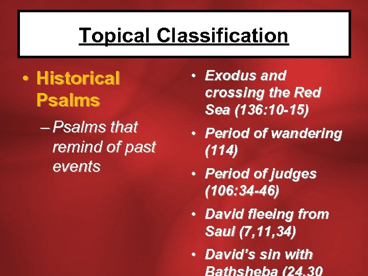 Topical Classification • Historical Psalms – Psalms that remind of past events • Exodus
