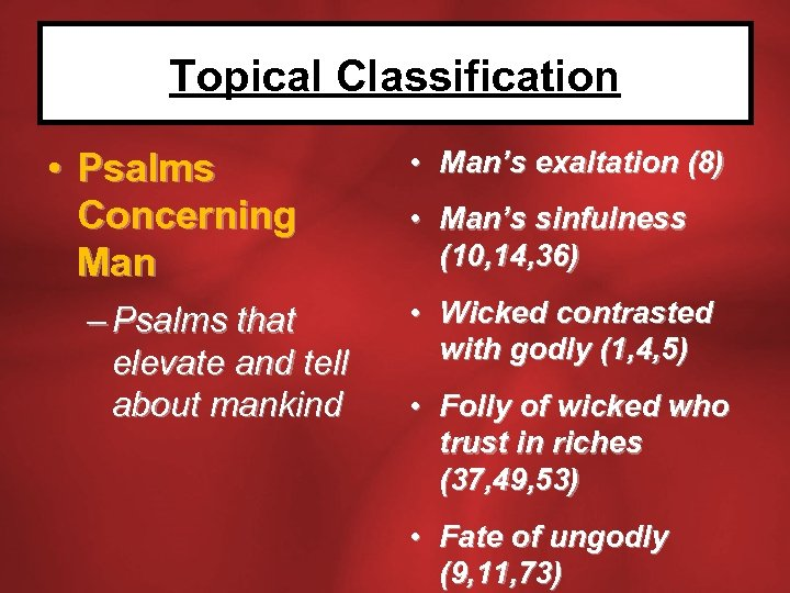 Topical Classification • Psalms Concerning Man – Psalms that elevate and tell about mankind