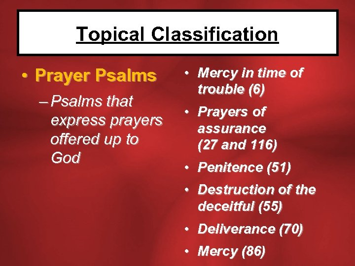 Topical Classification • Prayer Psalms – Psalms that express prayers offered up to God