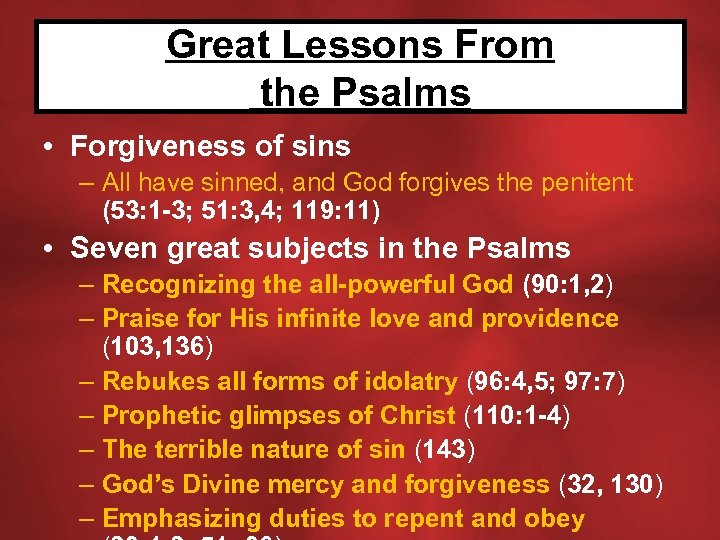 Great Lessons From the Psalms • Forgiveness of sins – All have sinned, and