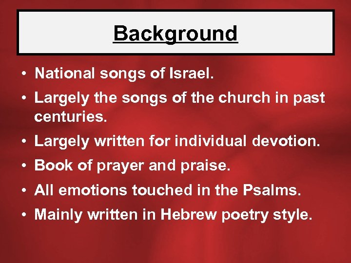 Background • National songs of Israel. • Largely the songs of the church in