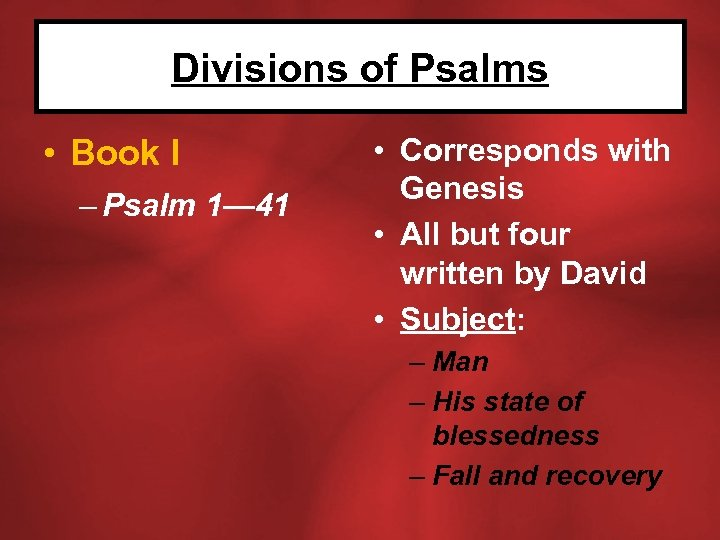 Divisions of Psalms • Book I – Psalm 1— 41 • Corresponds with Genesis