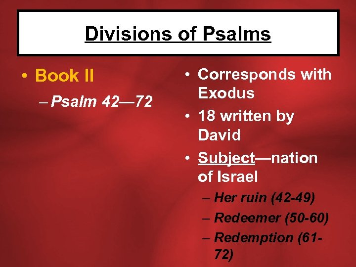 Divisions of Psalms • Book II – Psalm 42— 72 • Corresponds with Exodus