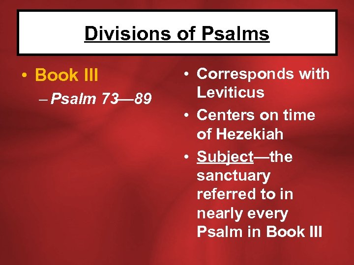 Divisions of Psalms • Book III – Psalm 73— 89 • Corresponds with Leviticus