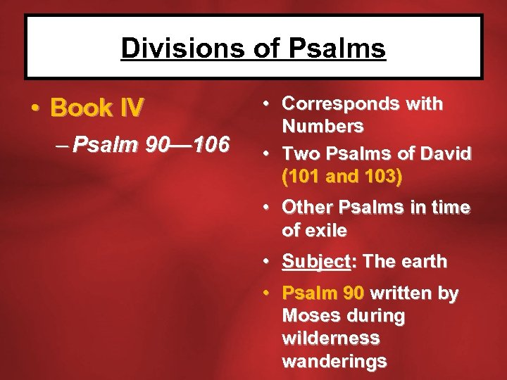 Divisions of Psalms • Book IV – Psalm 90— 106 • Corresponds with Numbers