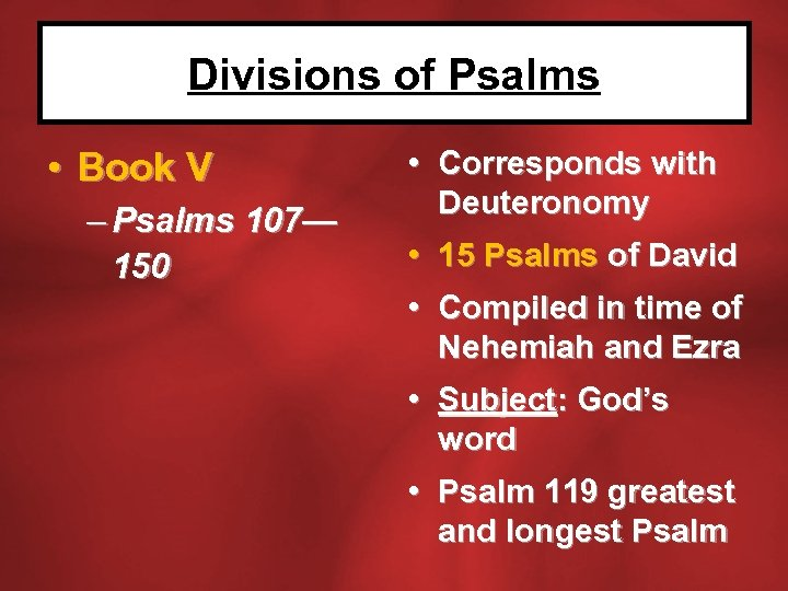 Divisions of Psalms • Book V – Psalms 107— 150 • Corresponds with Deuteronomy