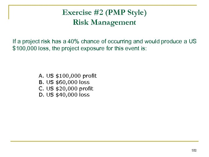 Exercise #2 (PMP Style) Risk Management If a project risk has a 40% chance