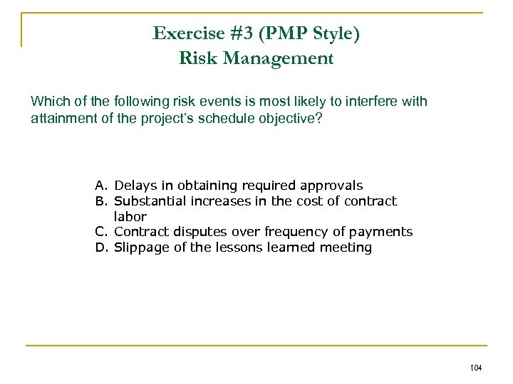 Exercise #3 (PMP Style) Risk Management Which of the following risk events is most
