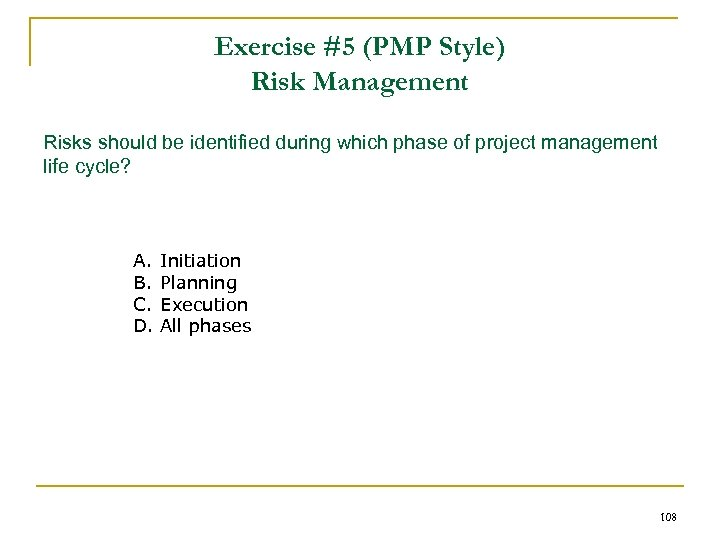 Exercise #5 (PMP Style) Risk Management Risks should be identified during which phase of