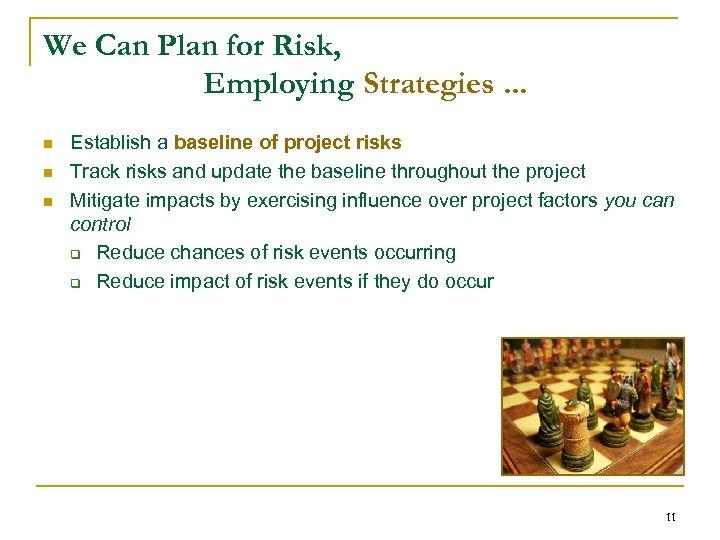 We Can Plan for Risk, Employing Strategies. . . n n n Establish a