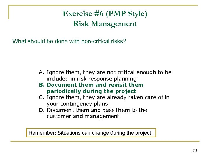 Exercise #6 (PMP Style) Risk Management What should be done with non-critical risks? A.