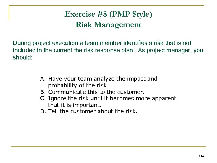 Exercise #8 (PMP Style) Risk Management During project execution a team member identifies a