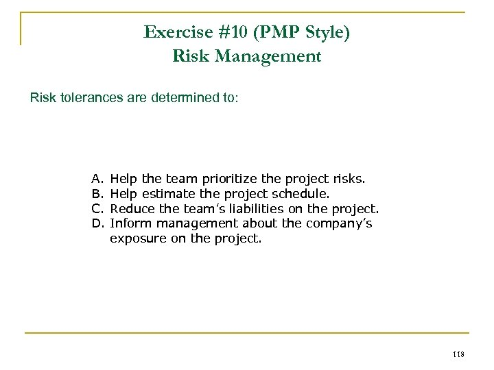 Exercise #10 (PMP Style) Risk Management Risk tolerances are determined to: A. B. C.