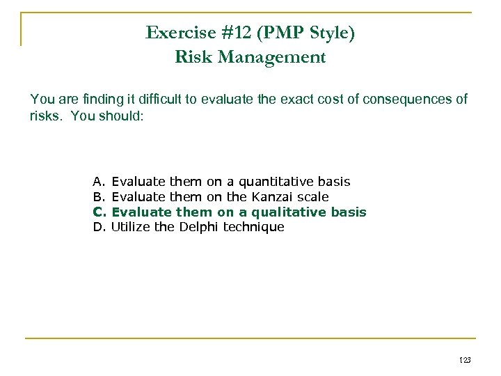 Exercise #12 (PMP Style) Risk Management You are finding it difficult to evaluate the