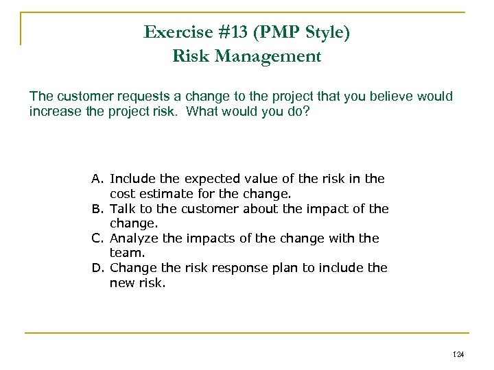 Exercise #13 (PMP Style) Risk Management The customer requests a change to the project