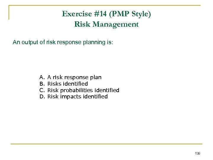 Exercise #14 (PMP Style) Risk Management An output of risk response planning is: A.