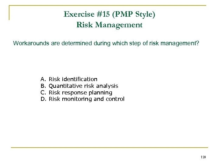 Exercise #15 (PMP Style) Risk Management Workarounds are determined during which step of risk