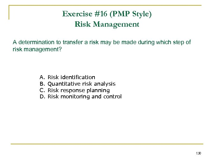 Exercise #16 (PMP Style) Risk Management A determination to transfer a risk may be