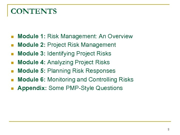 CONTENTS n n n n Module 1: Risk Management: An Overview Module 2: Project