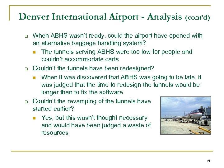 Denver International Airport - Analysis (cont'd) q q q When ABHS wasn't ready, could