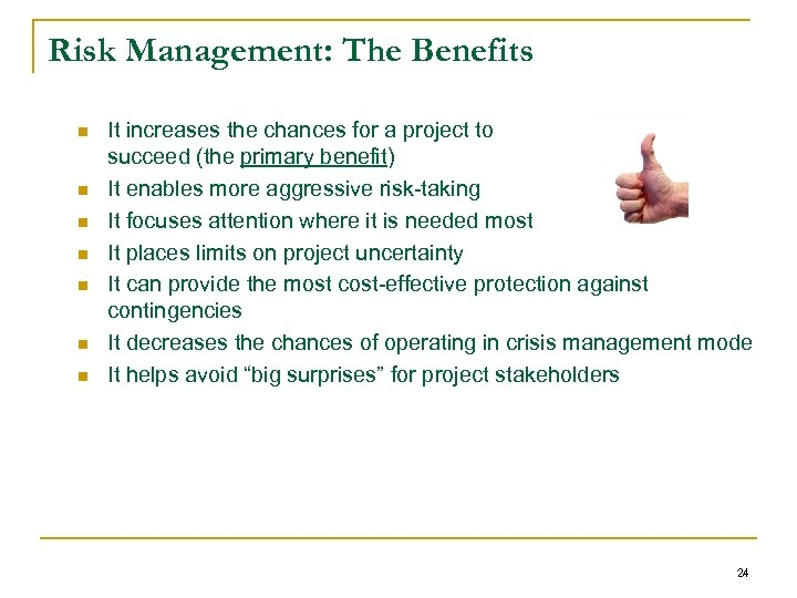 Risk Management: The Benefits n n n n It increases the chances for a
