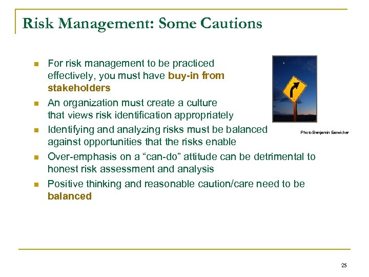 Risk Management: Some Cautions n n n For risk management to be practiced effectively,