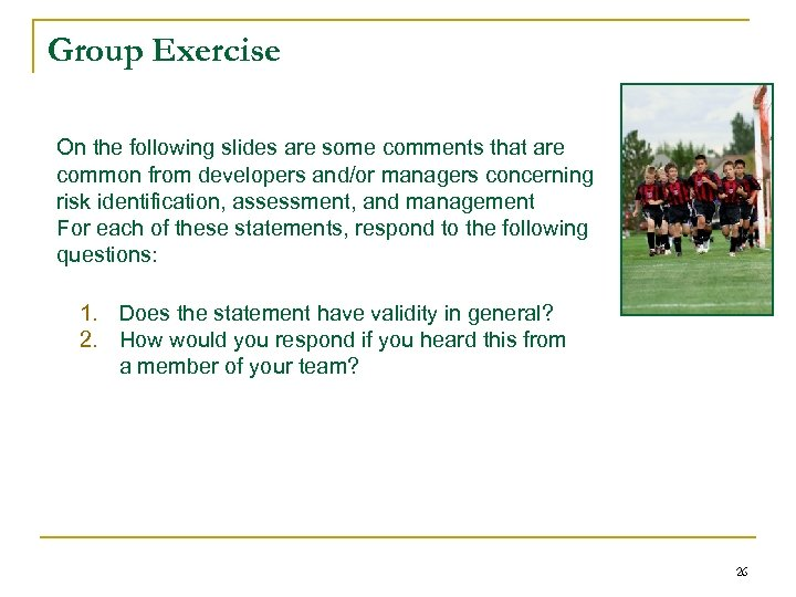 Group Exercise On the following slides are some comments that are common from developers