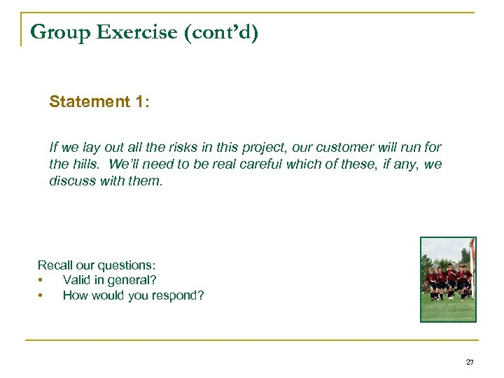 Group Exercise (cont'd) Statement 1: If we lay out all the risks in this