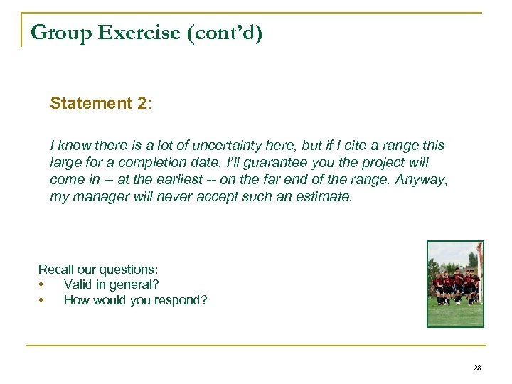 Group Exercise (cont'd) Statement 2: I know there is a lot of uncertainty here,