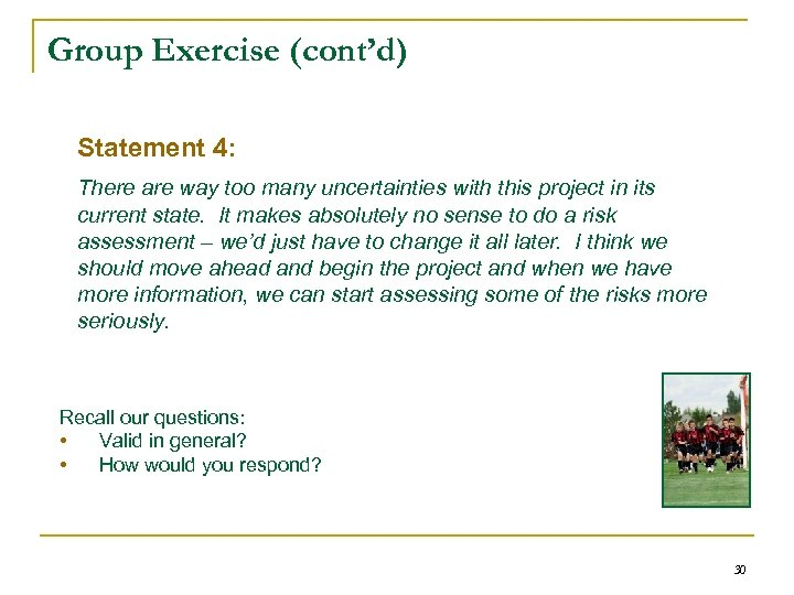 Group Exercise (cont'd) Statement 4: There are way too many uncertainties with this project