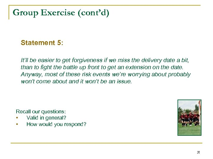 Group Exercise (cont'd) Statement 5: It'll be easier to get forgiveness if we miss