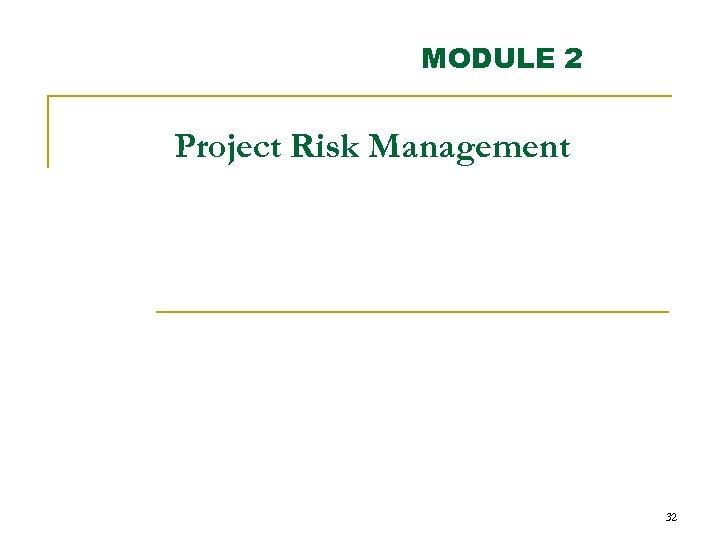 MODULE 2 Project Risk Management 32